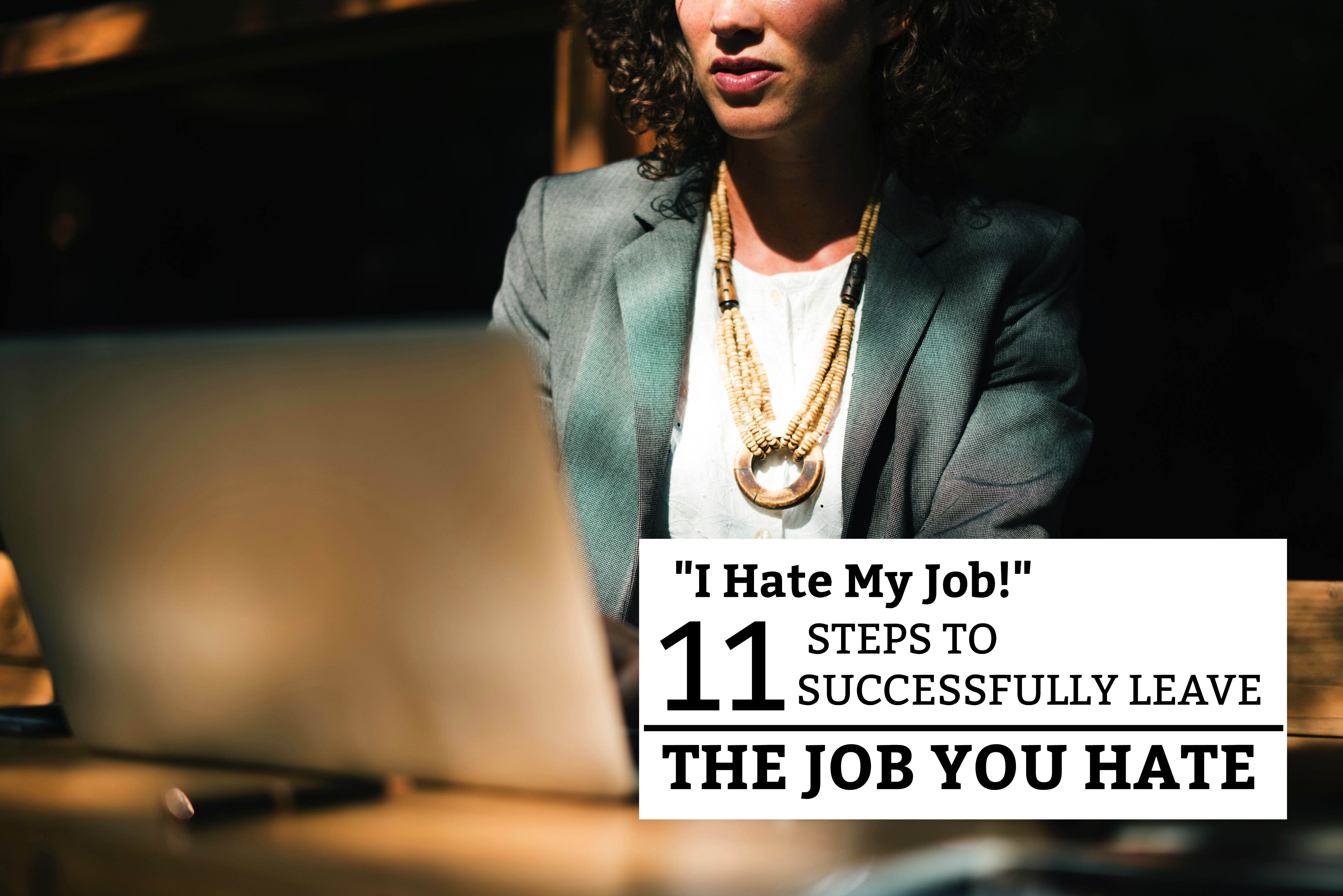 """I Hate My Job!"" 11 Steps to Successfully Leave the Job You Hate - a step-by-step guide on how to research, replace, and resign the job you hate. www.tradingaverage.com"