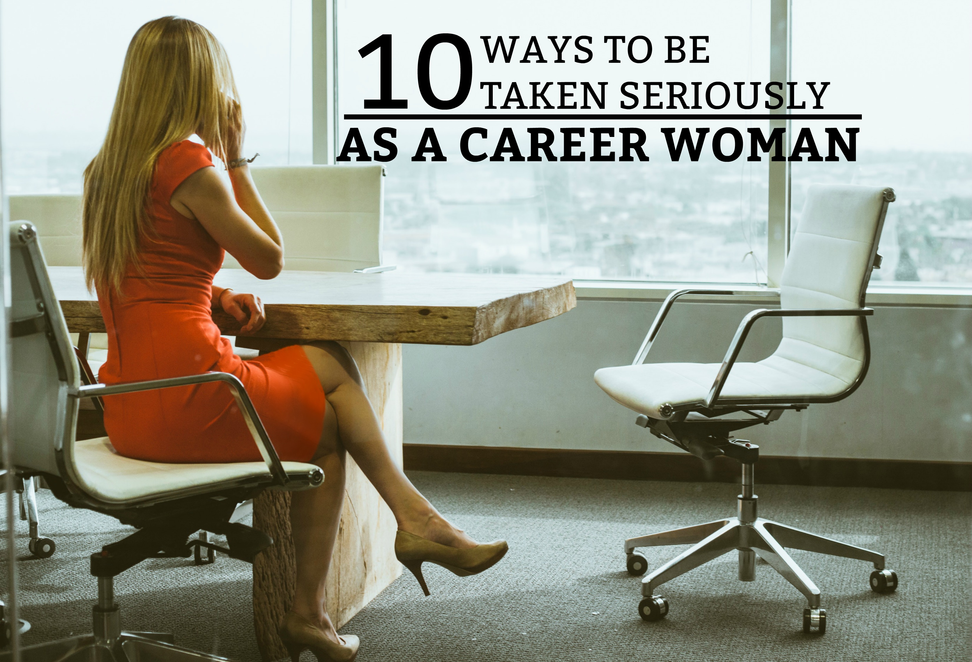 10 Ways to Be Taken Seriously as a Career Woman - A guide on how to present yourself as a business woman. www.tradingaverage.com