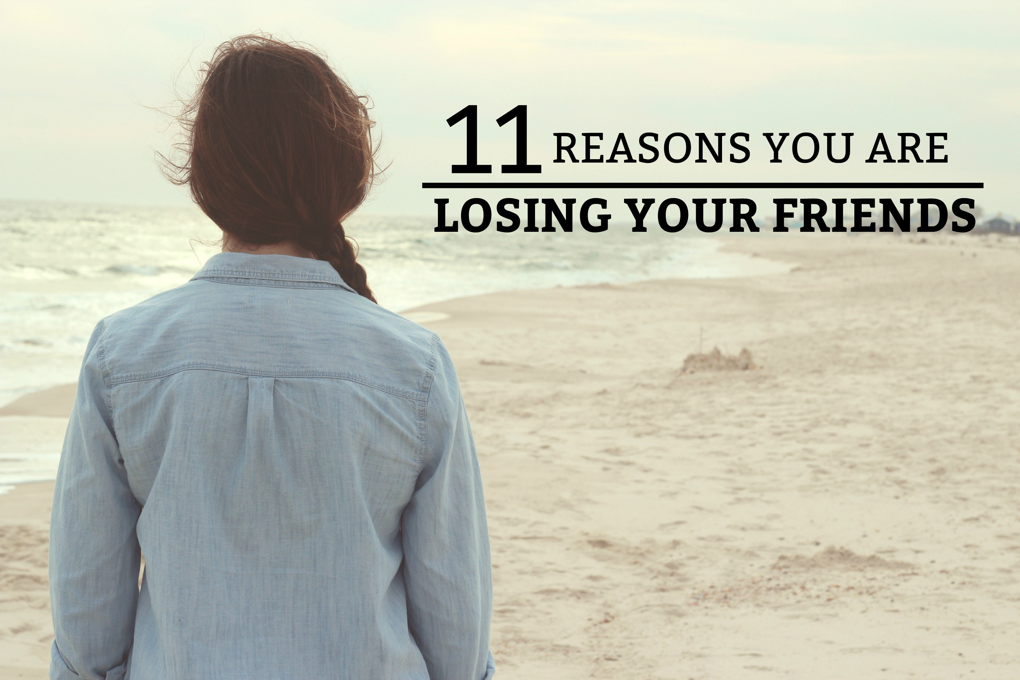11 Reasons You Are Losing Your Friends - a guide to the reasons you are losing your friends and how to maintain your relationships. www.tradingaverage.com