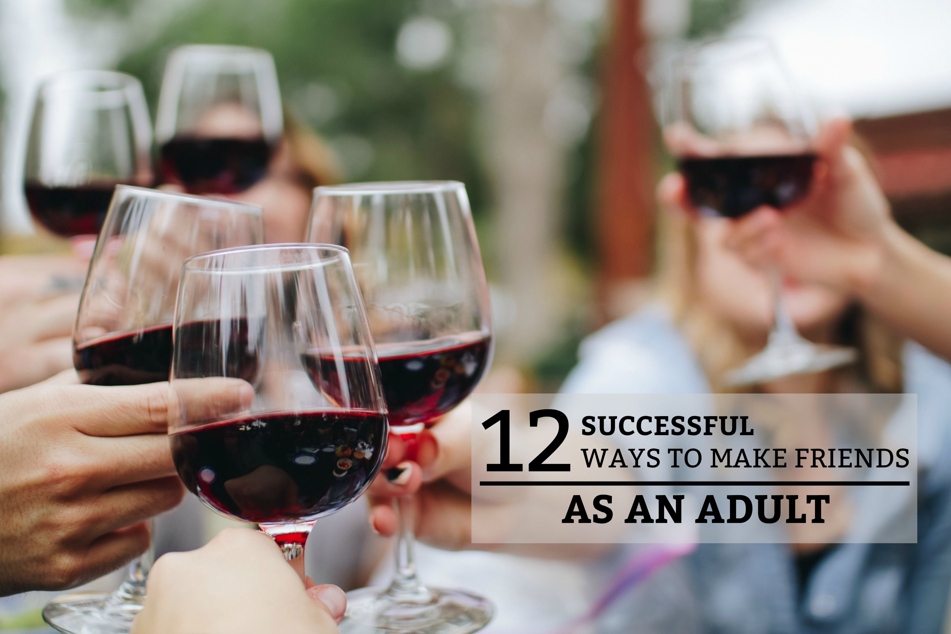 12 Successful Ways to Make Friends as an Adult - a practical guide on how to create lasting friendships as an adult. www.tradingaverage.com