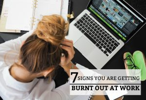 7 Signs You Are Getting Burnt Out at Work