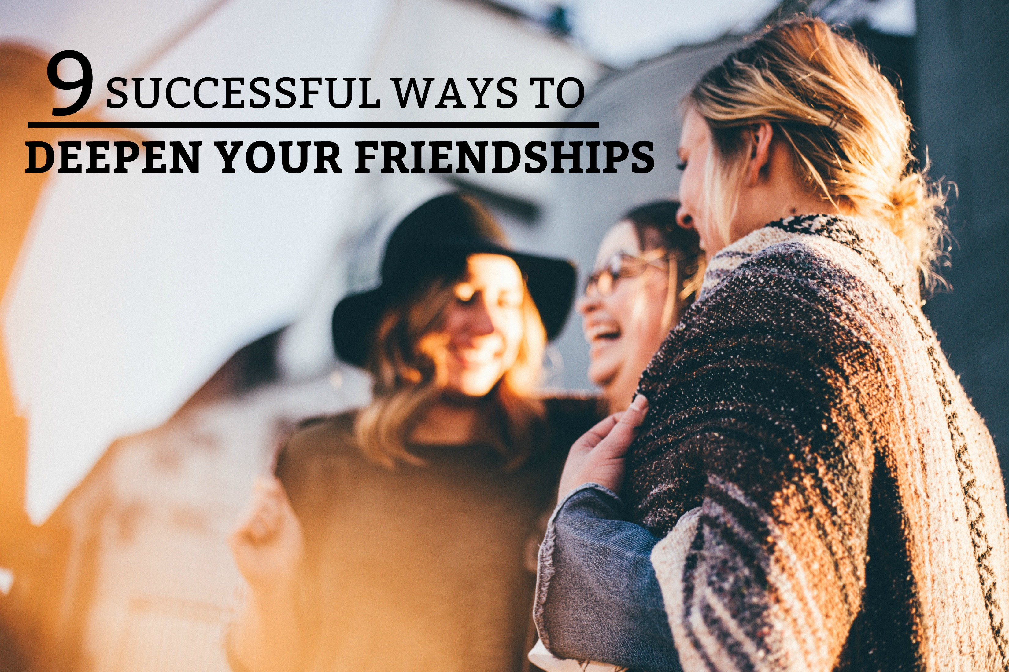 9 Successful Ways To Deepen Your Friendships - A practical guide to strengthen relationships with the people you love. www.tradingaverage.com