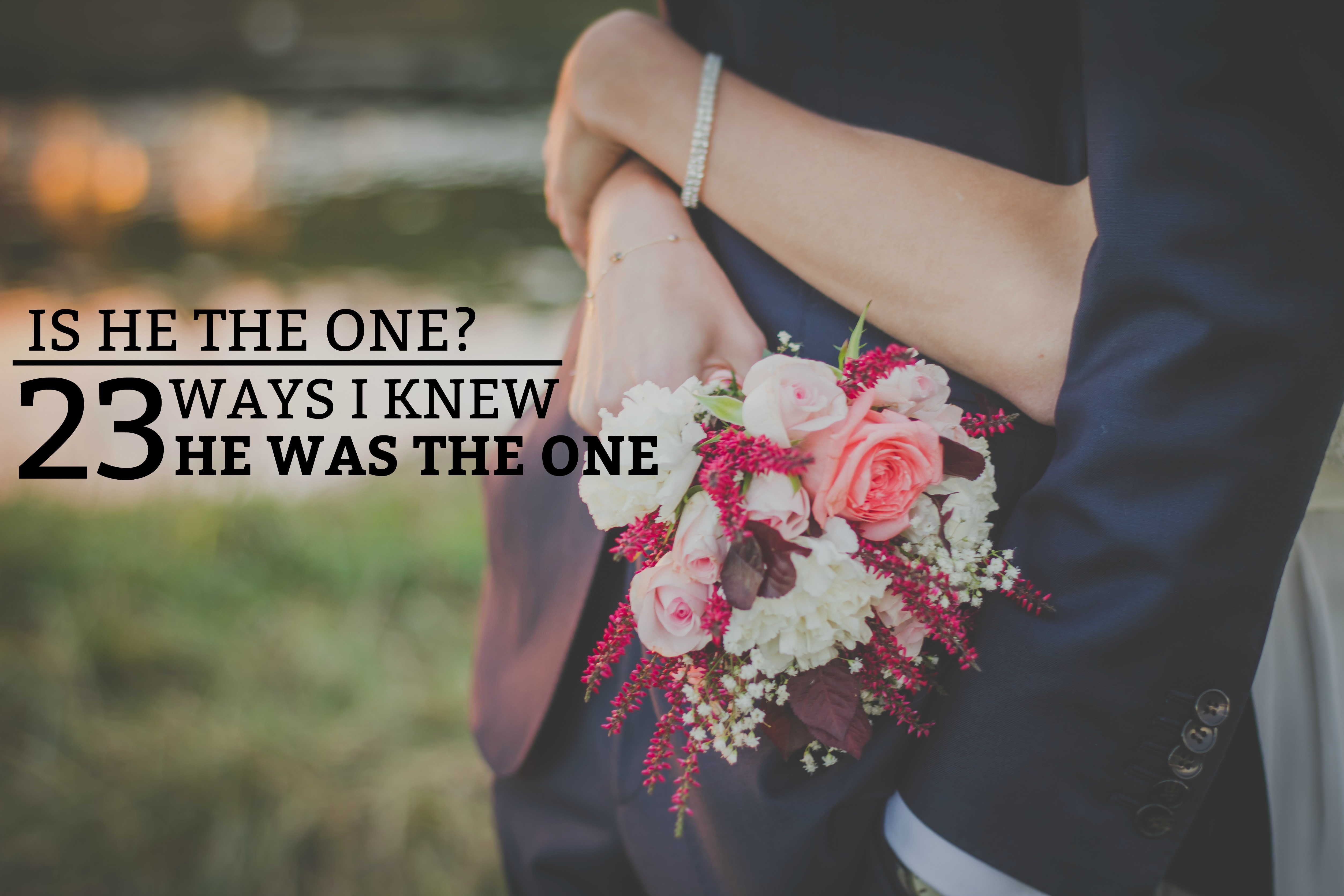 Is He the One? 23 Ways I Knew He Was the One - A guide to how I knew my husband was the man I would spend the rest of my life with. www.tradingaverage.com