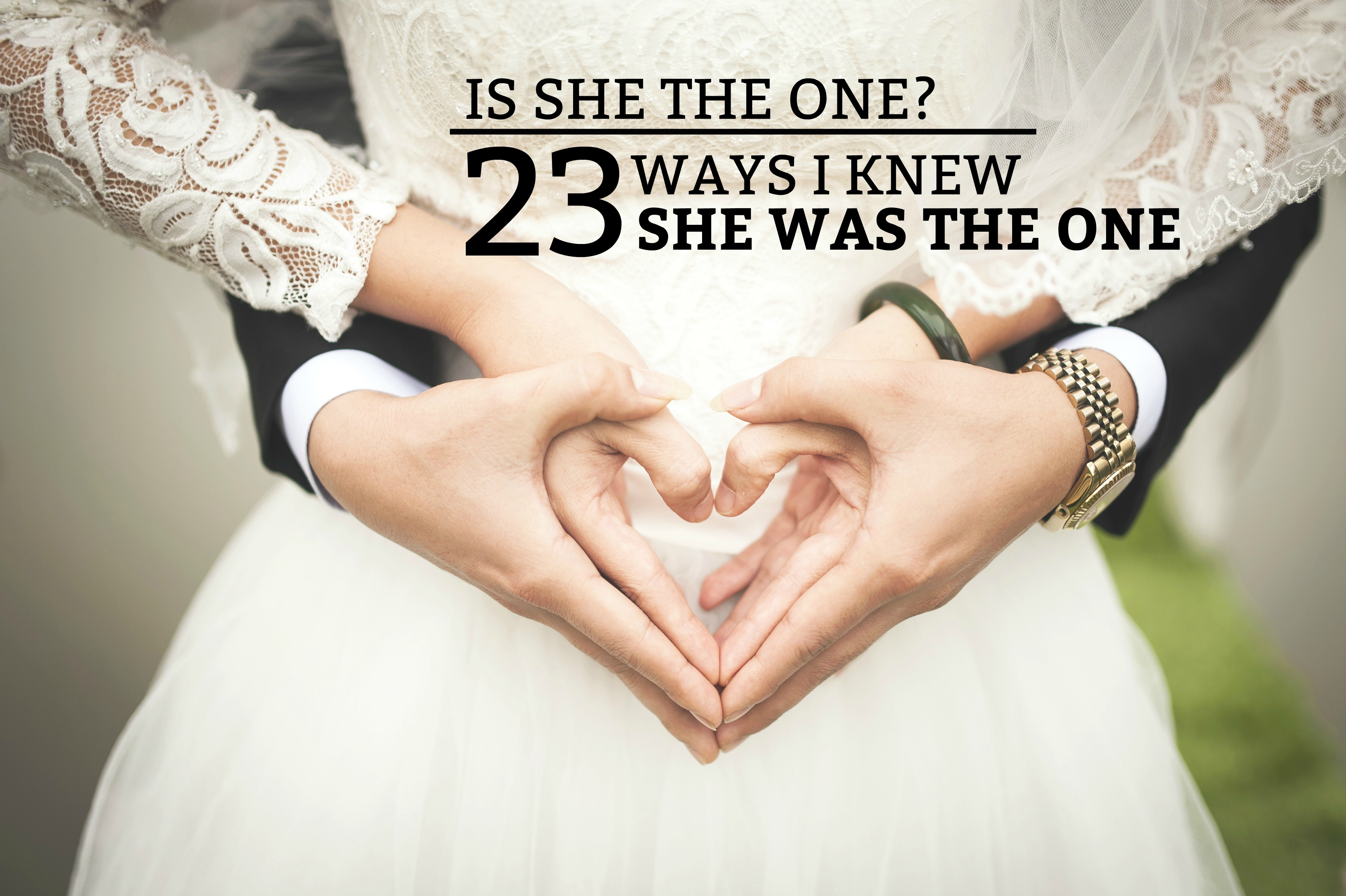 Is She the One? 23 Ways I Knew She Was the One - A guide to how I knew my wife was the woman I would spend the rest of my life with. www.tradingaverage.com