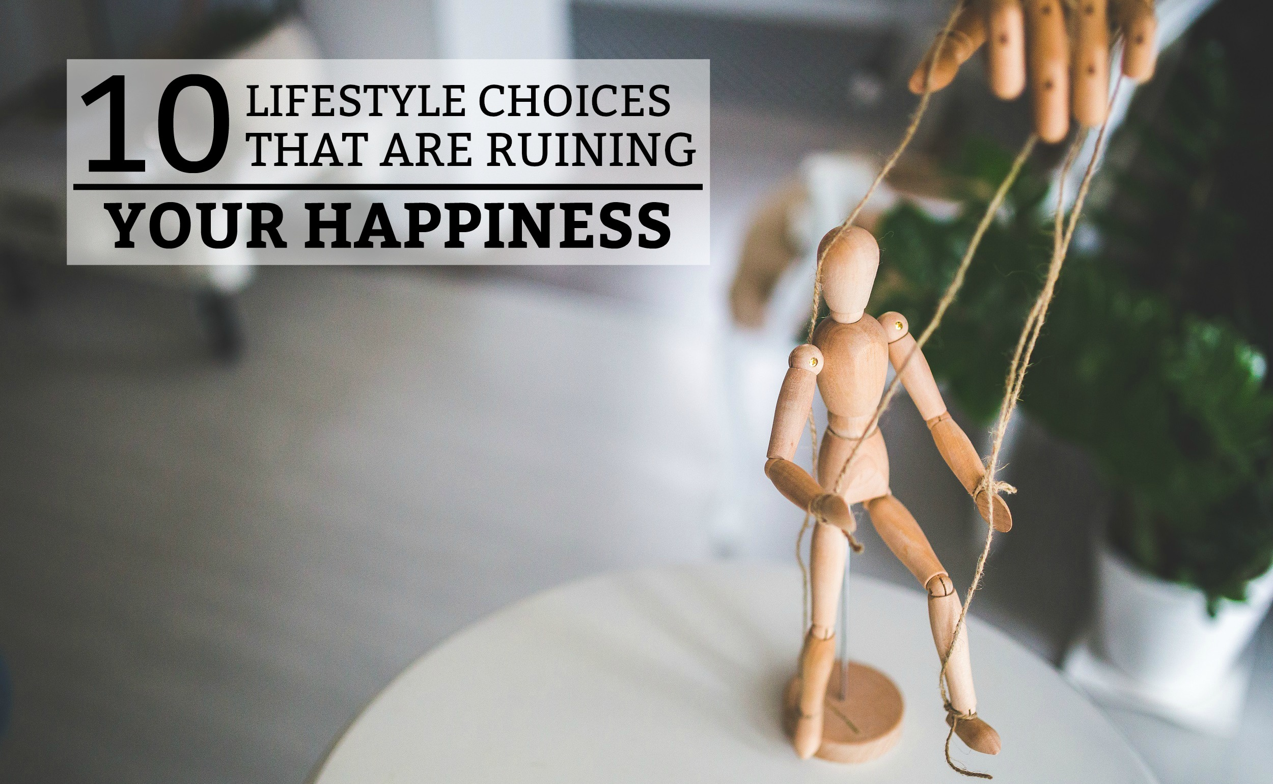 10 Lifestyle Choices that are Ruining Your Happiness - a practical guide on the habits that are destroying your joy and how to fix them. www.tradingaverage.com