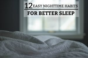 12 Easy Nighttime Habits for Better Sleep