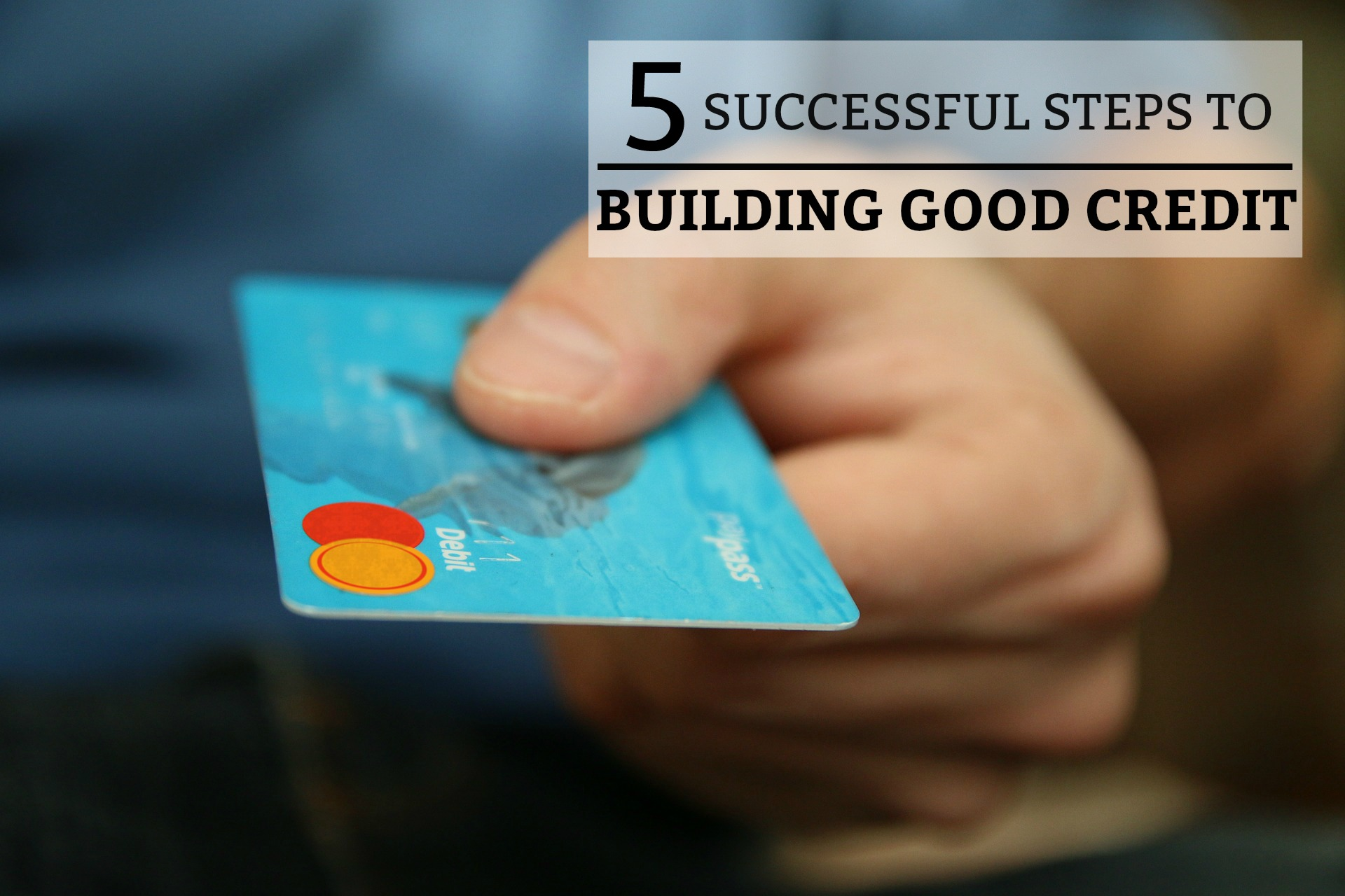 5 Successful Steps to Building Good Credit - a step-by-step guide on how to build credit and raise your credit score. www.tradingaverage.com