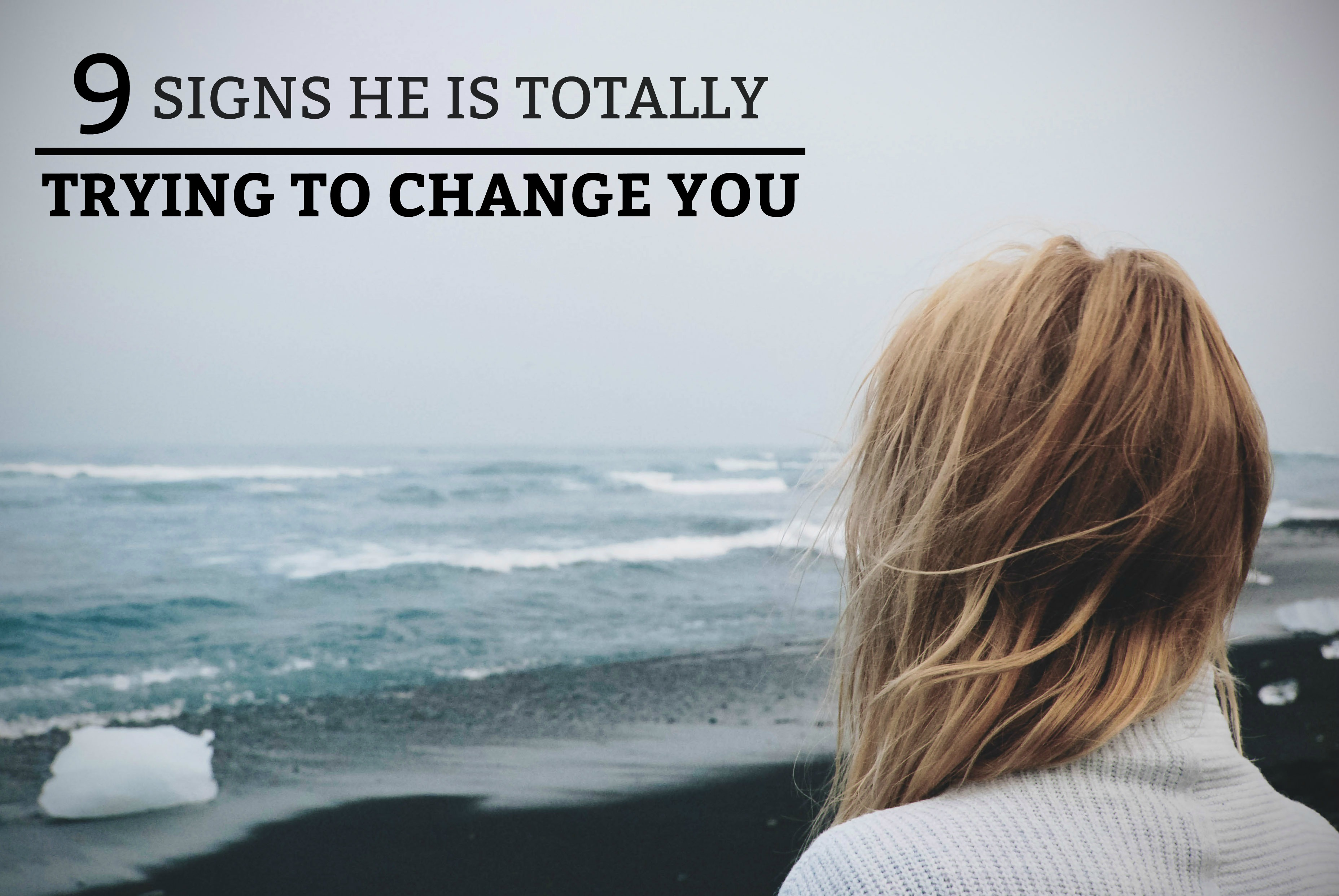 9 Signs He is Totally Trying to Change You - a practical guide on how to tell if your man is trying to change who you are. www.tradingaverage.com