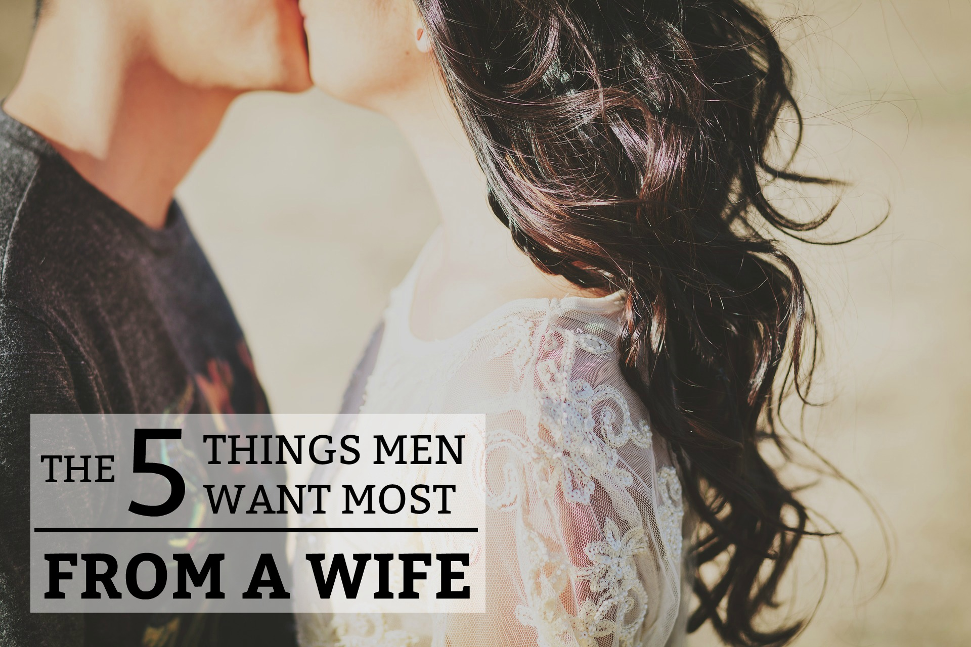 The 5 Things Men Want Most from a Wife - a practical guide to understanding the wants and needs of your husband. www.tradingaverage.com