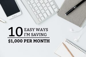 10 Easy Ways I'm Saving $1,000 Per Month