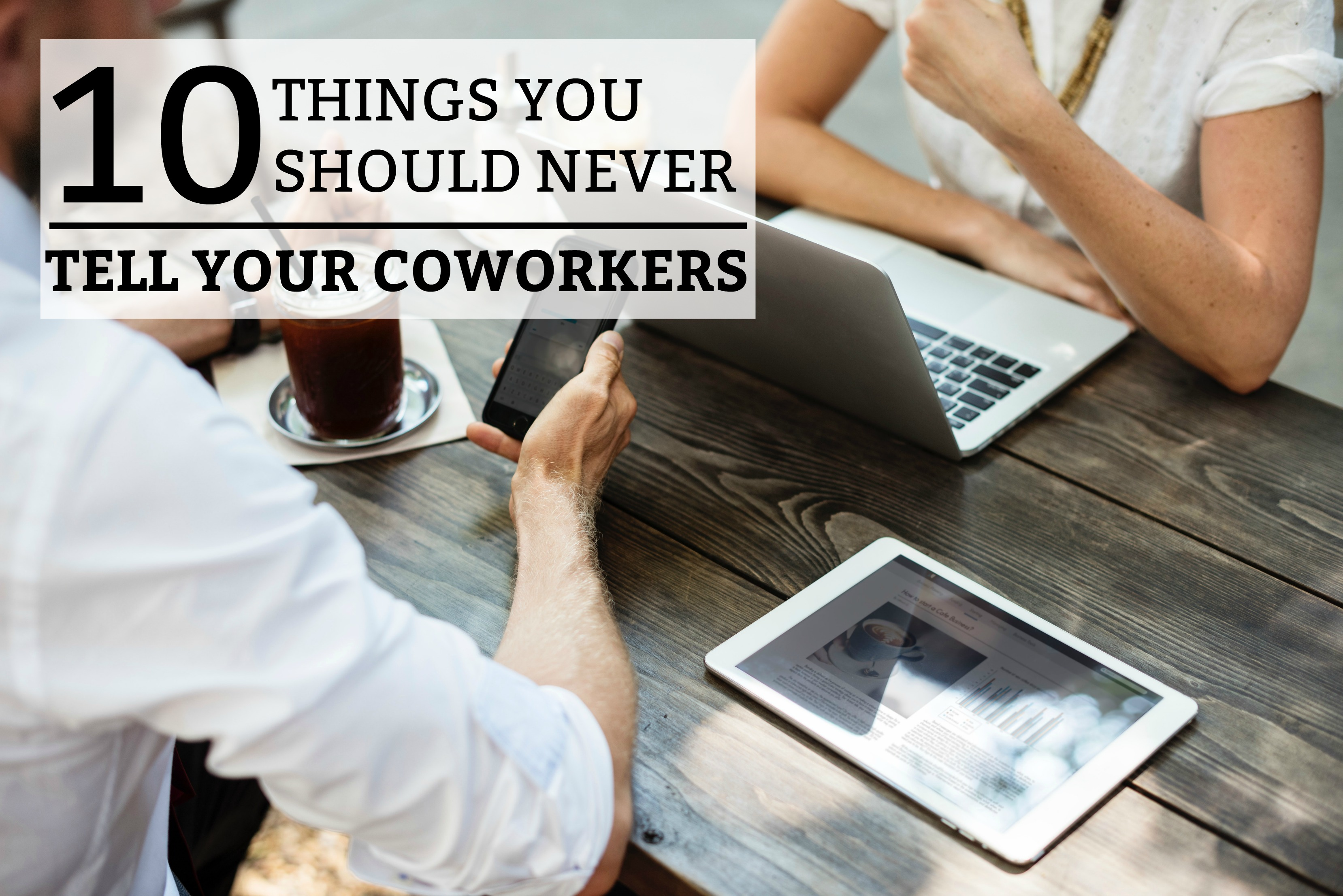 10 Things You Should Never, Ever Tell Your Coworkers - a practical guide on staying out of trouble in your workplace. Important tips on what you never mention to your coworker. www.tradingaverage.com