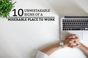 10 Unmistakable Signs of a Miserable Place to Work