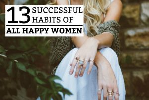 13 Successful Habits of All Happy Women
