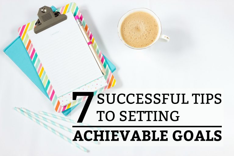 7 Successful Tips to Setting Achievable Goals