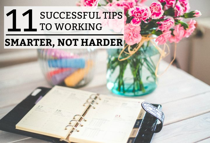 11 Successful Tips to Working Smarter, Not Harder