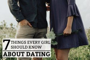 7 Things Every Girl Should Know About Dating