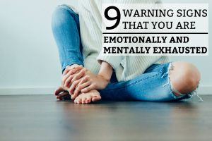 9 Warning Signs That You Are Emotionally and Mentally Exhausted