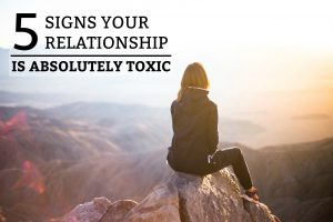 5 Signs Your Relationship Is Absolutely Toxic