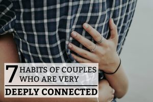 7 Habits of Couples Who Are Deeply Connected To Each Other