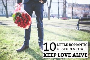 10 Little Romantic Gestures That Keep Love Alive