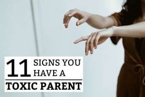 11 Signs You Have a Toxic Parent