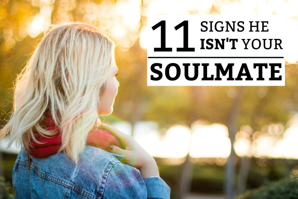 11 Signs He's Not Your Soulmate