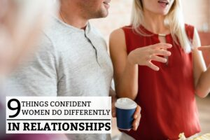 9 Things Confident Women Do Differently In Relationships