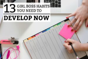 13 Girl Boss Habits You Need to Develop Now