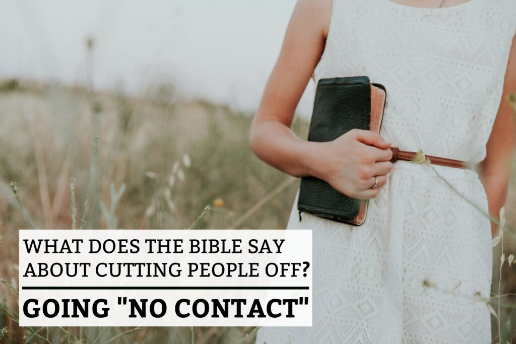 What Does The Bible Say About Cutting People Off (Going No Contact)?