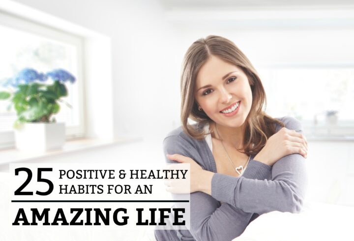 25 Positive and Healthy Habits for an Amazing Life
