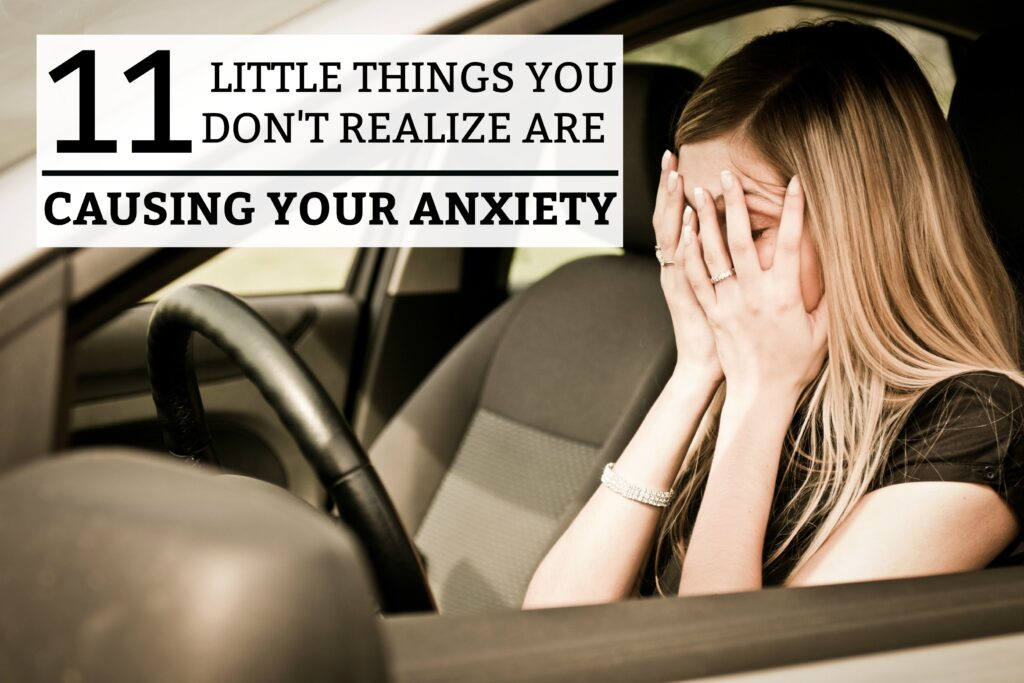 11 Little Things You Don't Realize Are Causing Your Anxiety