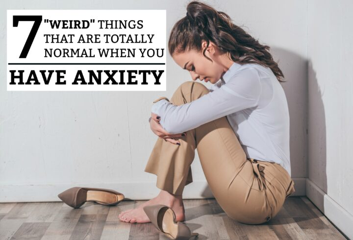 "7 ""Weird"" Things That Are Totally Normal When You Have Anxiety"