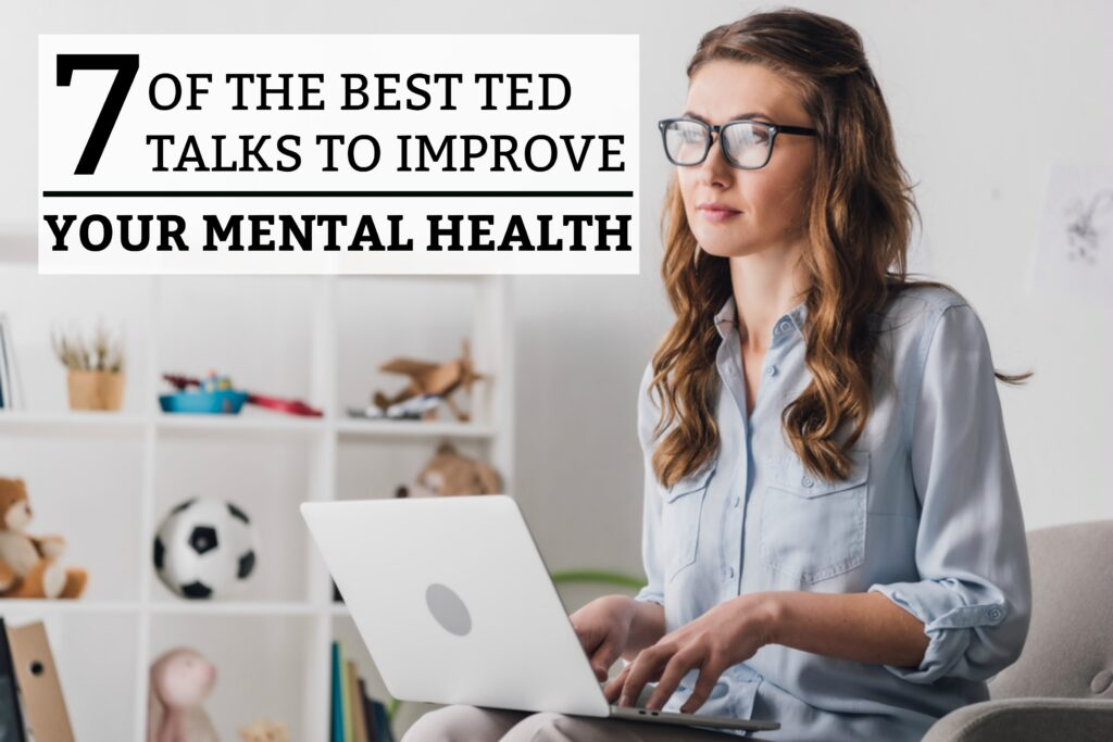 7 of the Best Ted Talks to Improve Your Mental Health