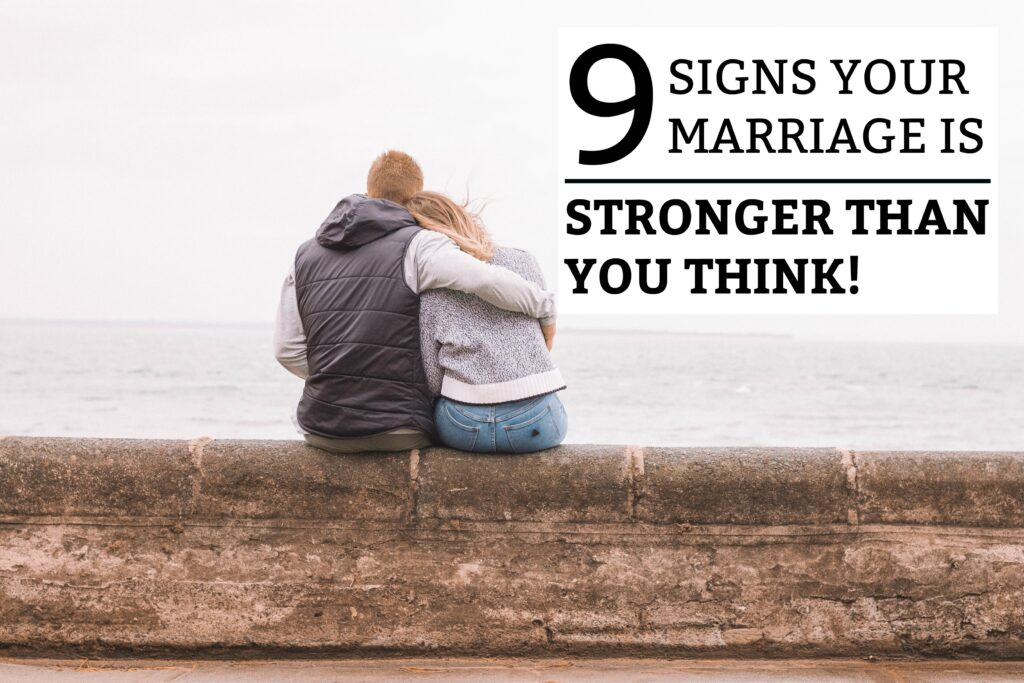 9 Signs Your Marriage Is Stronger Than You Think