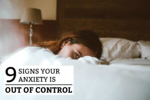 9 Signs Your Anxiety Is Out of Control