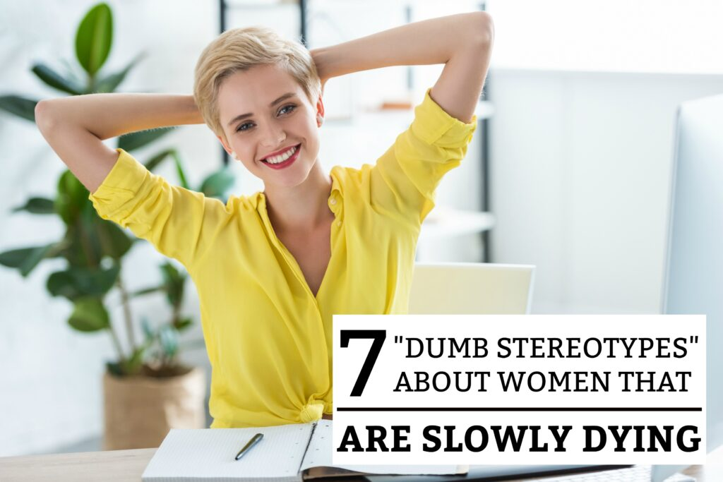 7 Stupid Stereotypes About Women That Are Slowly Dying