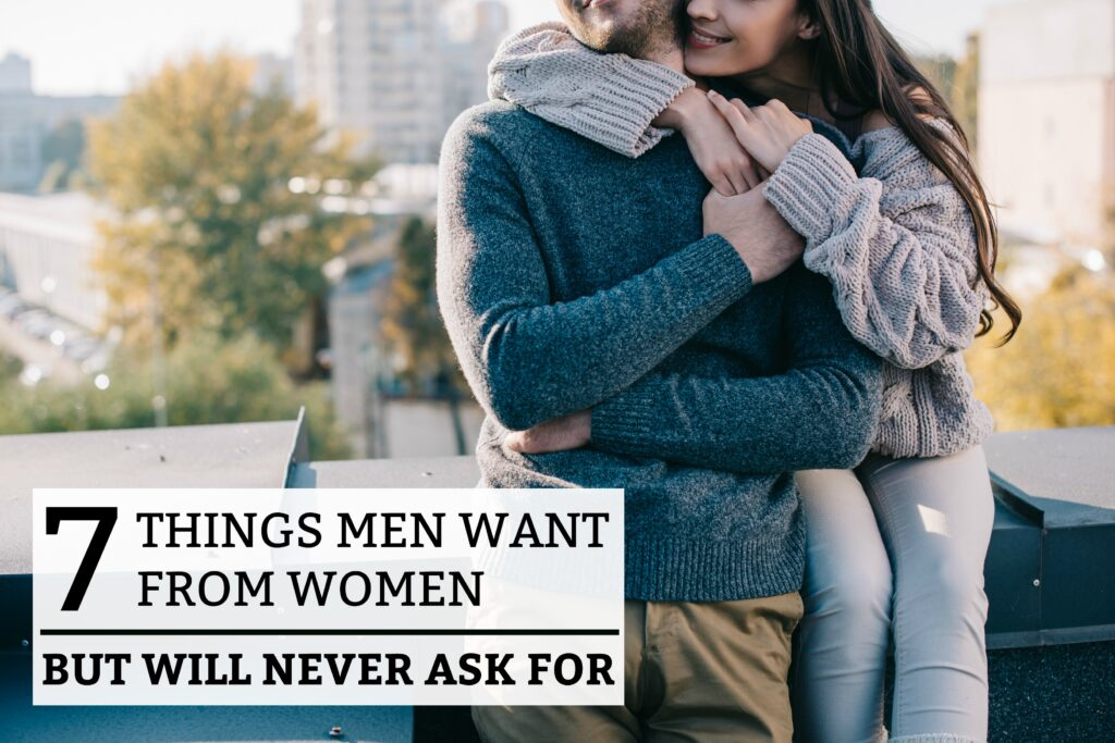 7 Things Men Want From Women (But Will Never Ask For)