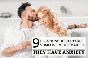 9 Relationship Mistakes Someone Might Make If They Have Anxiety