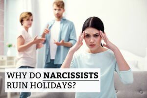 Why Do Narcissists Ruin Holidays?