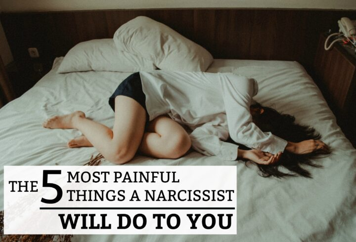 The 5 Most Painful Things A Narcissist Will Do To You