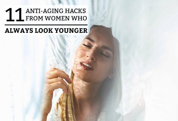 11 Anti-Aging Hacks of Women Who Always Look Younger