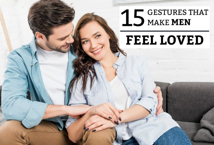 15 Gestures That Make Men Feel Loved